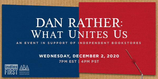 Dan Rather WHAT UNITES US event December 2 in support of independent booksellers banner in red and blue